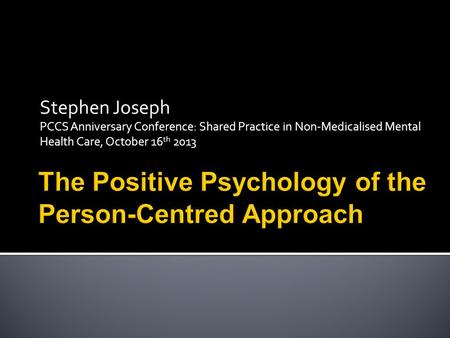 Stephen Joseph PCCS Anniversary Conference: Shared Practice in Non-Medicalised Mental Health Care, October 16 th 2013.