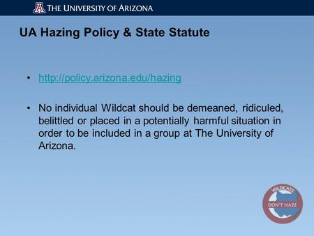UA Hazing Policy & State Statute  No individual Wildcat should be demeaned, ridiculed, belittled or placed in a potentially.
