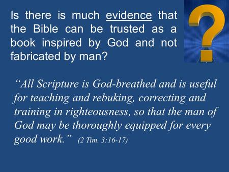 "Is there is much evidence that the Bible can be trusted as a book inspired by God and not fabricated by man? ""All Scripture is God-breathed and is useful."