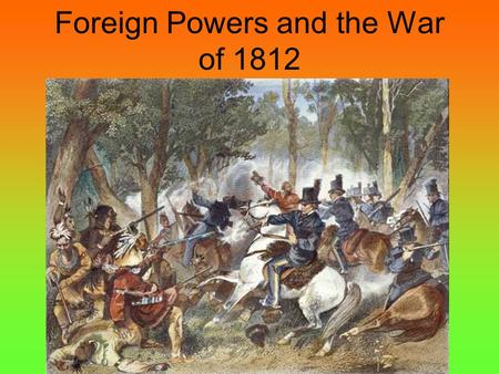 "Foreign Powers and the War of 1812. I. ""Kindly separated by nature and a wide ocean from the exterminating havoc of one quarter of the globe"" A.Jefferson."