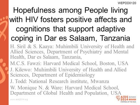 Www.aids2014.org Hopefulness among People living with HIV fosters positive affects and cognitions that support adaptive coping in Dar es Salaam, Tanzania.