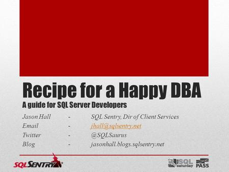 A guide for SQL Server Developers Jason Hall-SQL Sentry, Dir of Client Services  Blog-jasonhall.blogs.sqlsentry.net.