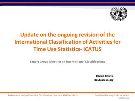 EGM on International Statistical Classifications, New York, 13-15 May 2013Social and Housing Statistics Section unstats.un.org Update on the ongoing revision.