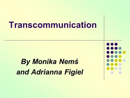 Transcommunication By Monika Nemś and Adrianna Figiel.