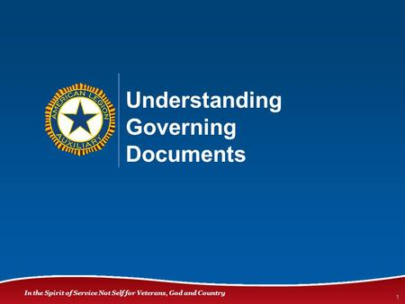 In the Spirit of Service Not Self for Veterans, God and Country 1 Understanding Governing Documents.