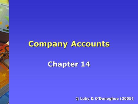 Company Accounts Chapter 14 © Luby & O'Donoghue (2005)