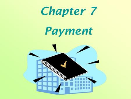 Chapter 7 Payment. Review Let's review what we learnt last time together!