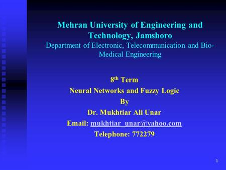 1 Mehran University of Engineering and Technology, Jamshoro Department of Electronic, Telecommunication and Bio- Medical Engineering 8 th Term Neural.