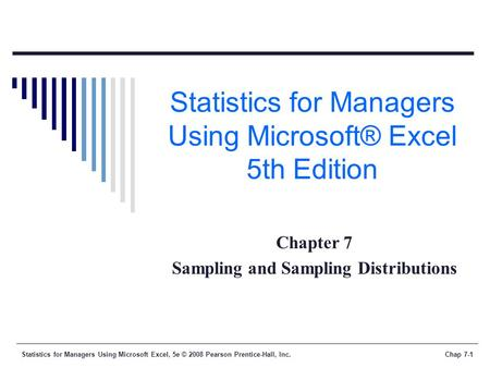 Statistics for Managers Using Microsoft Excel, 5e © 2008 Pearson Prentice-Hall, Inc.Chap 7-1 Statistics for Managers Using Microsoft® Excel 5th Edition.