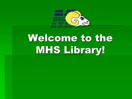Welcome to the MHS Library!. Library Staff  Dr. Macon, Lead Librarian  Mrs. Dickerson, Librarian  Ms. Maldonado, Aide  Mr. Anaya, Aide.