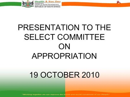 PRESENTATION TO THE SELECT COMMITTEE ON APPROPRIATION 19 OCTOBER 2010.