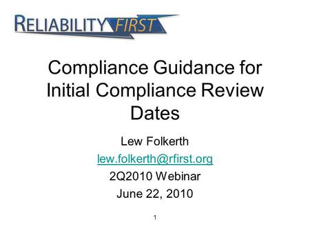 1 Compliance Guidance for Initial Compliance Review Dates Lew Folkerth 2Q2010 Webinar June 22, 2010.