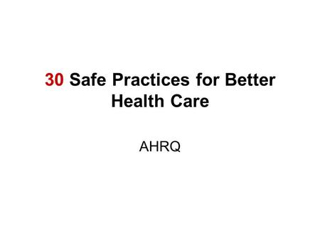 30 Safe Practices for Better Health Care AHRQ. Background The goal in the United States is to deliver safe, high-quality health care to patients in all.