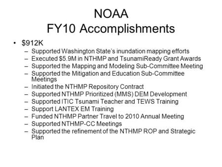 NOAA FY10 Accomplishments $912K –Supported Washington State's inundation mapping efforts –Executed $5.9M in NTHMP and TsunamiReady Grant Awards –Supported.