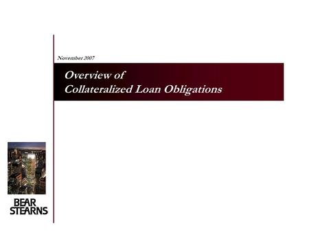 November 2007 Overview of Collateralized Loan Obligations.