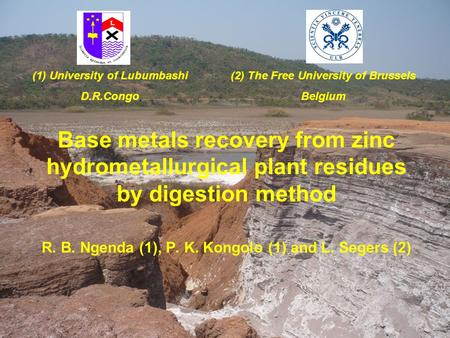 Base metals recovery from zinc hydrometallurgical plant residues by digestion method R. B. Ngenda (1), P. K. Kongolo (1) and L. Segers (2) (1) University.