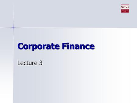 Corporate Finance Lecture 3. Outline for today The application of DCF in capital budgeting The application of DCF in capital budgeting The Baldwin Company.