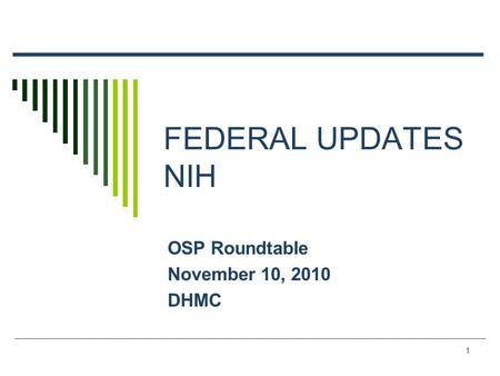 1 FEDERAL UPDATES NIH OSP Roundtable November 10, 2010 DHMC.