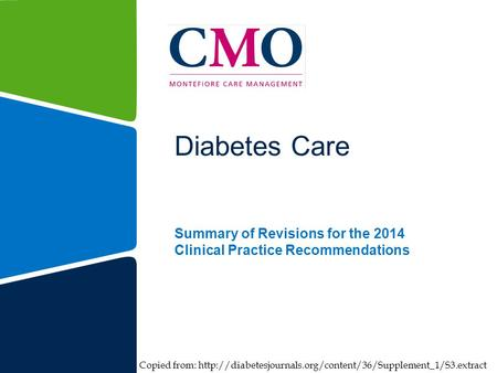 Diabetes Care Summary of Revisions for the 2014 Clinical Practice Recommendations Copied from: