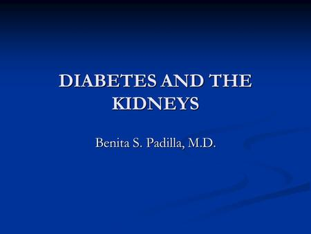 DIABETES AND THE KIDNEYS
