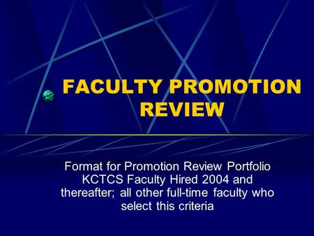FACULTY PROMOTION REVIEW Format for Promotion Review Portfolio KCTCS Faculty Hired 2004 and thereafter; all other full-time faculty who select this criteria.