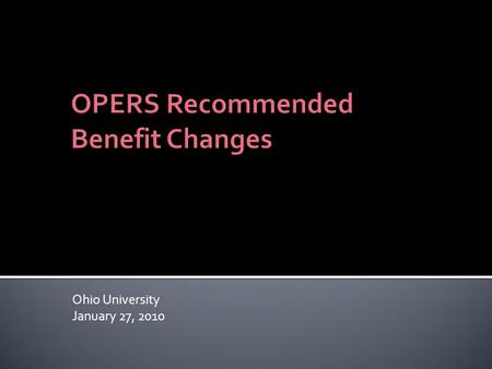 Ohio University January 27, 2010.  OPERS has a long history of proactively addressing issues as early as possible (examples include the Choices Health.