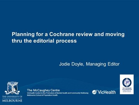 The McCaughey Centre VicHealth Centre for the Promotion of Mental Health and Community Wellbeing Melbourne School of Population Health Planning for a Cochrane.