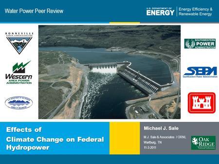 1 | Program Name or Ancillary Texteere.energy.gov Water Power Peer Review Effects of Climate Change on Federal Hydropower Michael J. Sale M.J. Sale & Associates.