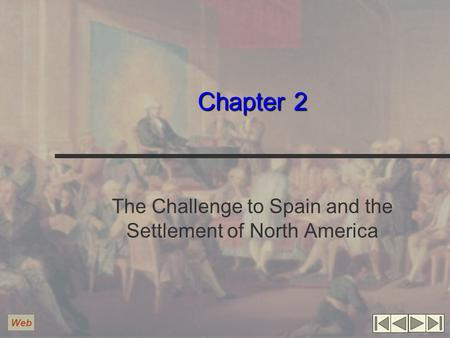 Chapter 2 The Challenge to Spain and the Settlement of North America Web.