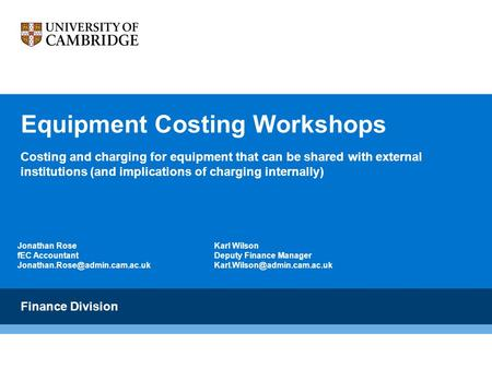 Equipment Costing Workshops Costing and charging for equipment that can be shared with external institutions (and implications of charging internally)