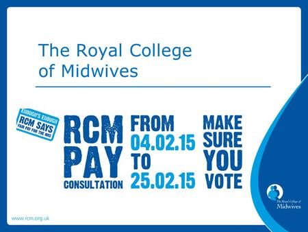 The Royal College of Midwives. In March 2014 the Government and employers took an unprecedented step and rejected the NHS Pay Review Body's recommended.