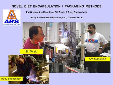NOVEL DIET ENCAPSULATION / PACKAGING METHODS Pat Greany, Ara Manukian, Bill Toreki & Rudy Strohschein Analytical Research Systems, Inc., Gainesville, FL.