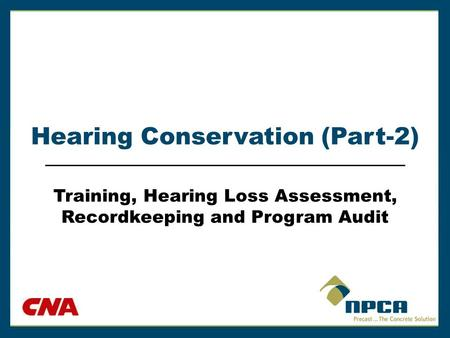 Hearing Conservation (Part-2) Training, Hearing Loss Assessment, Recordkeeping and Program Audit.