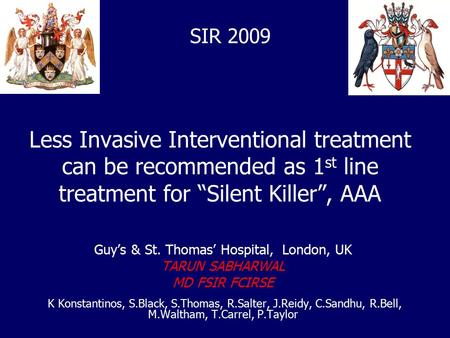 "Less Invasive Interventional treatment can be recommended as 1 st line treatment for ""Silent Killer"", AAA Guy's & St. Thomas' Hospital, London, UK TARUN."