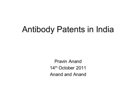 Antibody Patents in India Pravin Anand 14 th October 2011 Anand and Anand.