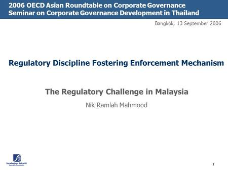 1 Regulatory Discipline Fostering Enforcement Mechanism The Regulatory Challenge in Malaysia Nik Ramlah Mahmood 2006 OECD Asian Roundtable on Corporate.