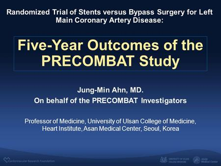 Randomized Trial of Stents versus Bypass Surgery for Left Main Coronary Artery Disease: Five-Year Outcomes of the PRECOMBAT Study Jung-Min Ahn, MD. On.