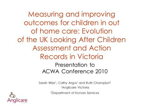 Measuring and improving outcomes for children in out of home care: Evolution of the UK Looking After Children Assessment and Action Records in Victoria.