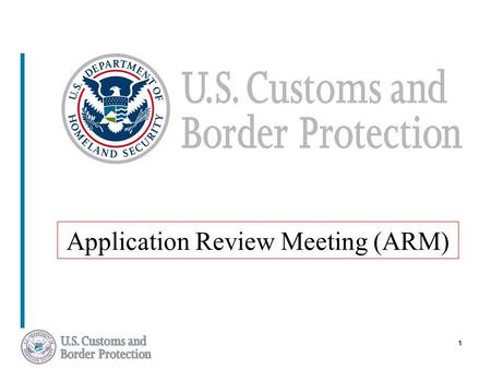 1 Application Review Meeting (ARM). 2 ISA Process – Objective To assess the applicant's Internal Controls for achieving compliance with U.S. Customs and.