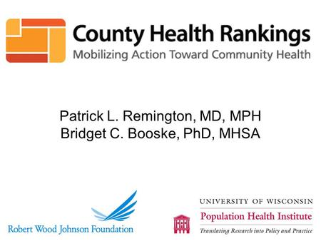 Patrick L. Remington, MD, MPH Bridget C. Booske, PhD, MHSA.