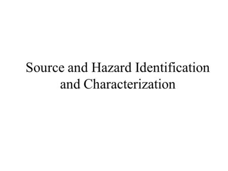 Source and Hazard Identification and Characterization.