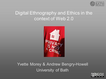 Yvette Morey & Andrew Bengry-Howell University of Bath Digital Ethnography and Ethics in the context of Web 2.0.