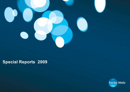 Special Reports 2009. 2 Strategic Features A strategic feature is an opportunity to utilise Fairfax journalists to create a tailored, editorially relevant.