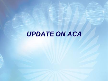 UPDATE ON ACA. Transition Relief for 2014 The IRS issued Notice 2013-45 Transition Relief for 2014 regarding:  Information reporting by insurers and.
