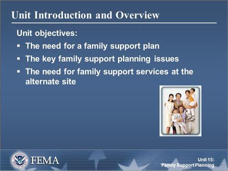 Unit 15: Family Support Planning Unit Introduction and Overview Unit objectives:  The need for a family support plan  The key family support planning.