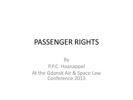 PASSENGER RIGHTS By P.P.C. Haanappel At the Gdansk Air & Space Law Conference 2013.