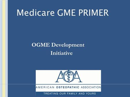 Medicare GME PRIMER OGME Development Initiative. Direct Graduate Medical Education (DGME) Payment Payment for Medicare's share of the costs of training.