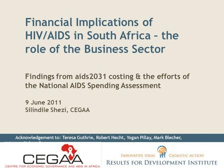 Financial Implications of HIV/AIDS in South Africa – the role of the Business Sector Findings from aids2031 costing & the efforts of the National AIDS.