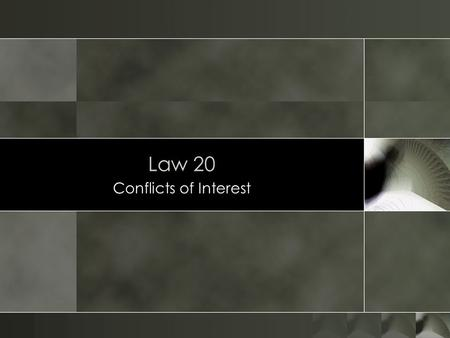 Law 20 Conflicts of Interest. o Based on duties of o Loyalty o Confidentiality o Rules cover: o Concurrent representation of adverse clients o Representation.