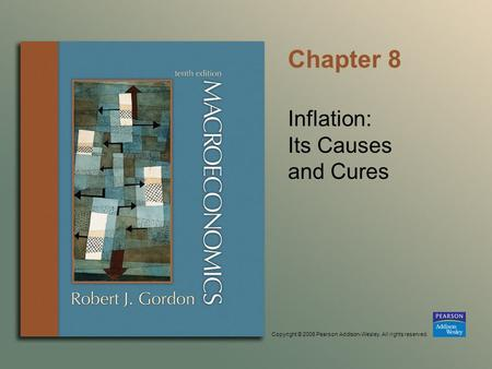 Copyright © 2006 Pearson Addison-Wesley. All rights reserved. Chapter 8 Inflation: Its Causes and Cures.